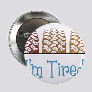"I'm Tired 2.25"" Button"