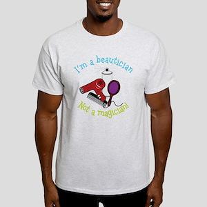 I'm A Beautician, Not a Magician! Light T-Shirt