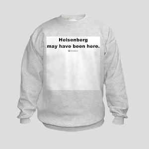 Heisenberg may have been here Kids Sweatshirt