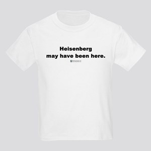 Heisenberg may have been here Kids T-Shirt