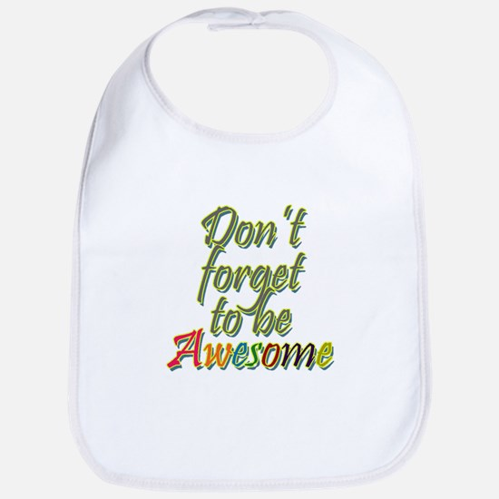 Don't Forget to be Awesome Bib