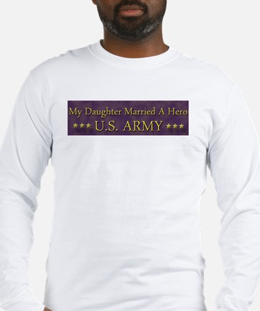 My Daughter Married A Hero: U.S. Army Long Sleeve