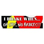 I brake when Bumper Sticker