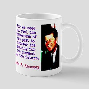 For We Need Not Feel - John Kennedy 11 oz Ceramic