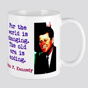For The World Is Changing - John Kennedy 11 oz Cer