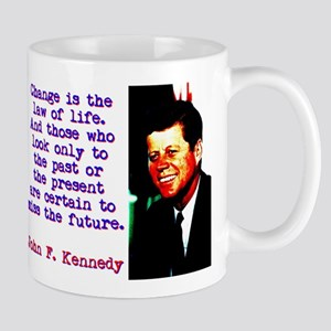 Change Is The Law Of Life - John Kennedy 11 oz Cer