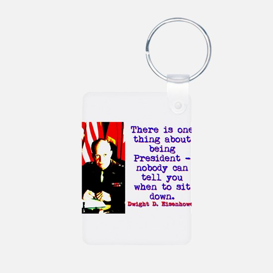 There Is One Thing - Dwight Eisenhower Keychains