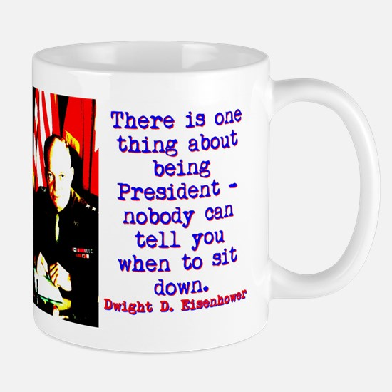 There Is One Thing - Dwight Eisenhower Mug
