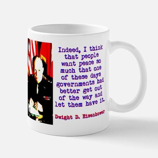 Indeed I Think That People - Dwight Eisenhower Mug