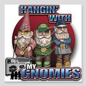 """Hangin with my Gnomies Square Car Magnet 3"""" x 3"""""""