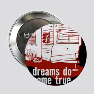 "Dreams do come true 2.25"" Button"