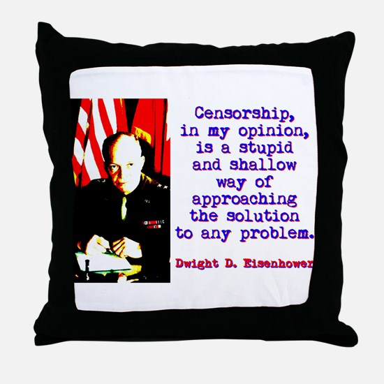 Censorship In My Opinion - Dwight Eisenhower Throw