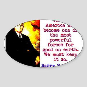 Today America Has Become - Harry Truman Sticker (O