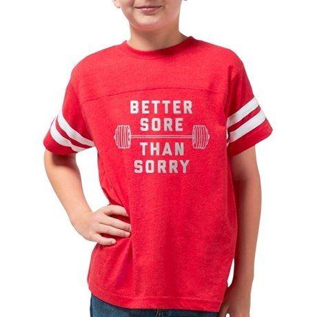 Better Sore Than Sorry Youth Football Shirt