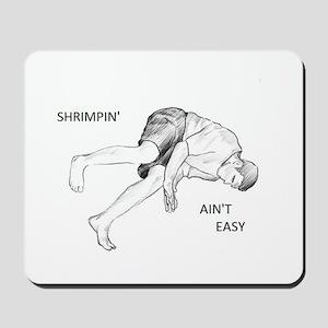 Brazilian Jiu Jitsu Shrimping Ain't Easy Mousepad