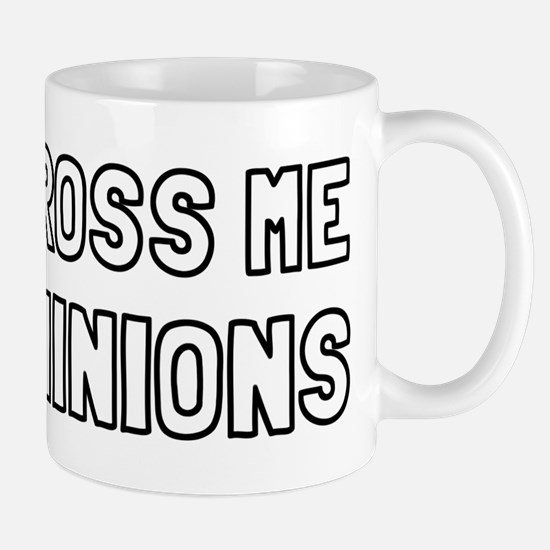 Don't Cross Me I Have Minions Mug