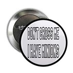 "Don't Cross Me I Have Minions 2.25"" Button"