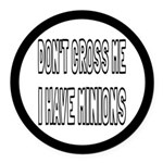 Don't Cross Me I Have Minions Round Car Magnet
