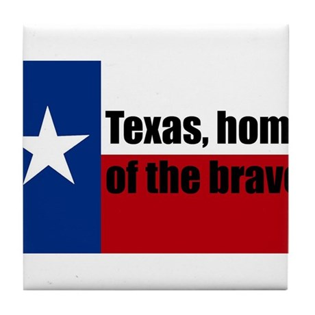 texas, home of the brave. Tile Coaster