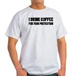 I Drink Coffee For Your Protection Light T-Shirt