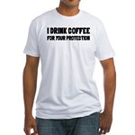 I Drink Coffee For Your Protection Fitted T-Shirt