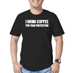 I Drink Coffee For Your Protection Men's Fitted T-