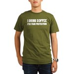 I Drink Coffee For Your Protection Organic Men's T