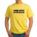 I Drink Coffee For Your Protection Yellow T-Shirt