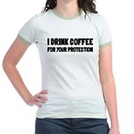I Drink Coffee For Your Protection Jr. Ringer T-Sh