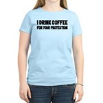 I Drink Coffee For Your Protection Women's Light T