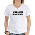 I Drink Coffee For Your Protection Women's V-Neck
