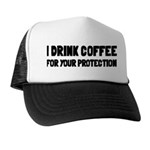 I Drink Coffee For Your Protection Trucker Hat
