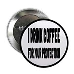 """I Drink Coffee For Your Protection 2.25"""" Butt"""