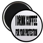 """I Drink Coffee For Your Protection 2.25"""" Magn"""