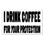 I Drink Coffee For Your Protection Sticker (Rectan