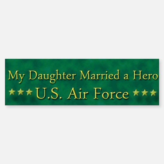 My Daughter Married A Hero Air Force Bumper Bumper Sticker