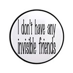 """I Don't Have Any Invisible Friends 3.5"""" Butto"""