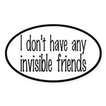 I Don't Have Any Invisible Friends Sticker (Oval)