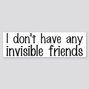 I Don't Have Any Invisible Friends Sticker (Bumper