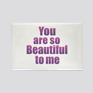 You Are So Beautiful to Me Magnets