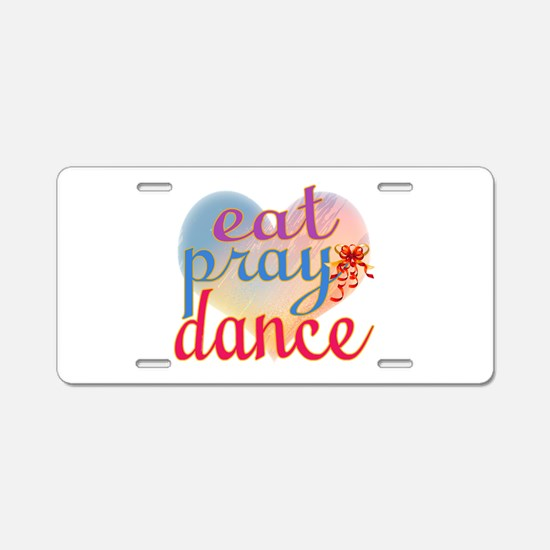Eat Pray Dance Aluminum License Plate