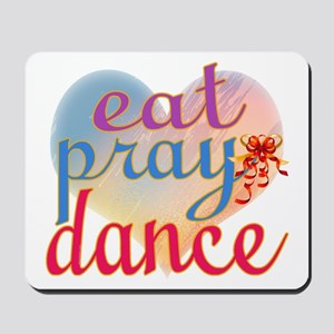 Eat Pray Dance Mousepad
