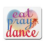 Eat Pray Dance Mousepad