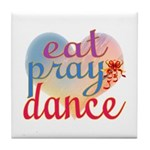 Eat Pray Dance Tile Coaster