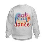 Eat Pray Dance Kids Sweatshirt