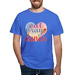 Eat Pray Dance Dark T-Shirt