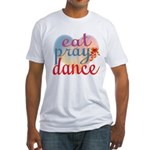 Eat Pray Dance Fitted T-Shirt