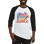 Eat Pray Dance Baseball Jersey