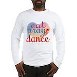Eat Pray Dance Long Sleeve T-Shirt