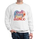 Eat Pray Dance Sweatshirt